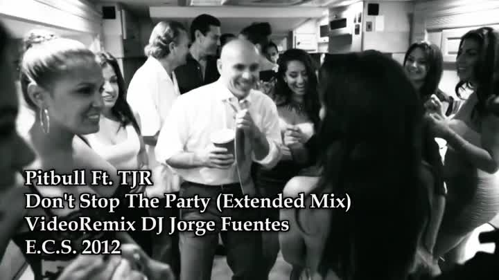 Pitbull Ft. TJR - Don't Stop The Party (Extended Mix) VideoRemix DJ Jorge Fuentes - YouTube