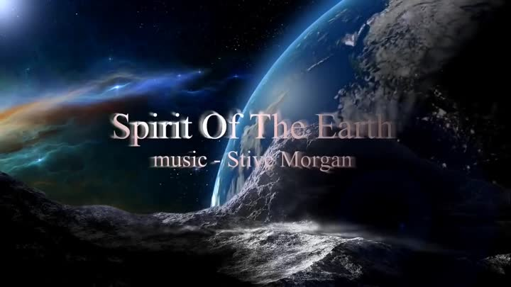 Spirit Of The Earth - music Stive Morgan.HD