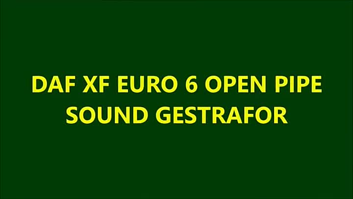 DAF XF EURO 6 OPEN PIPE SOUND