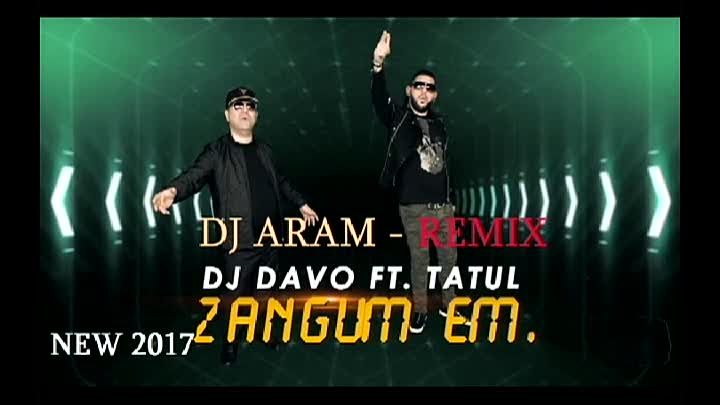 Dj ARAM Ft Tatul & Dj DAVO ZANGUM EM (REMIX VERSION)