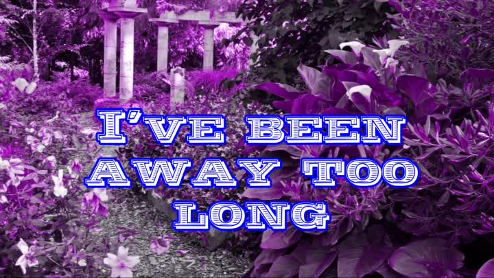I'VE BEEN AWAY TOO LONG by GEORGE BAKER SELECTION with LYRICS