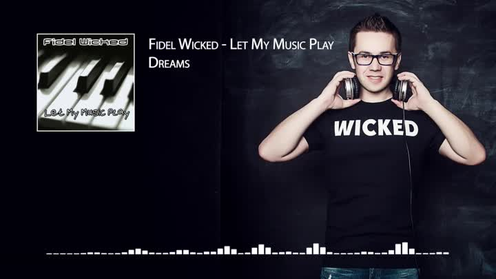 04. Fidel Wicked - Dreams [Let My Music Play_ 2013]