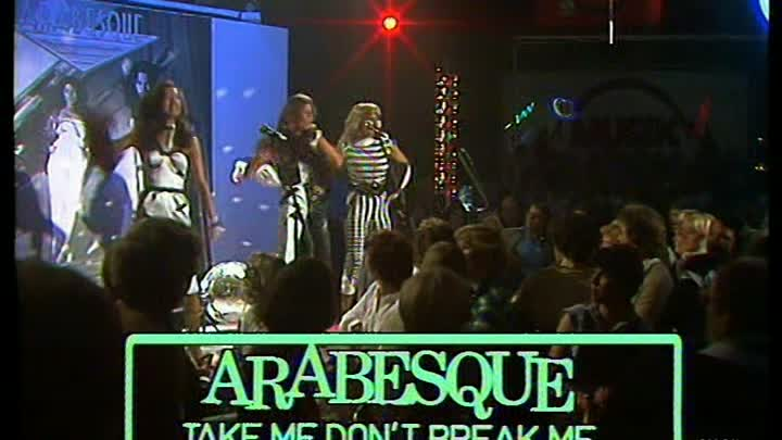 Arabesque - Take Me Don't Break Me