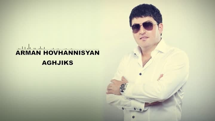 Arman Hovhannisyan - Aghjiks 【New 2015】 © BLACK ♫ MUSIC