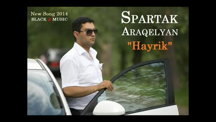 Spartak Araqelyan - Hayrik [New Song 2014] HD