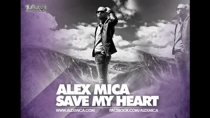 ALEX MICA - SAVE MY HEART (RADIO EDIT )