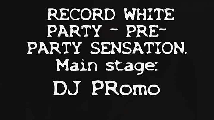RECORD WHITE PARTY - PRE-PARTY SENSATION. Main stage DJ PRomo