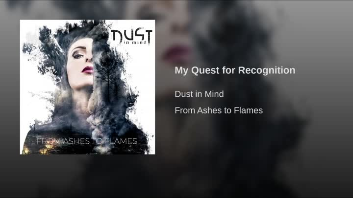 Видео: DUST IN MIND - My Quest For Recognition (СТРЕМЛЕНИЕ К ПРИЗНАНИЮ (Альбом - FROM ASHES TO FLAMES) (2018 г.)